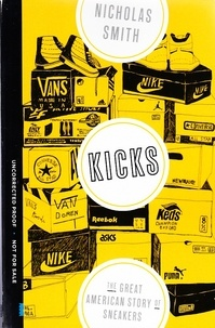 Nicholas Smith - Kicks - The Great American Story of Sneakers.