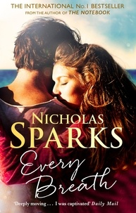 Nicholas Sparks - Every Breath - A captivating story of enduring love from the author of The Notebook.
