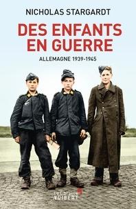 Pierre-Emmanuel Dauzat - Des enfants en guerre - Allemagne 1939-1945.