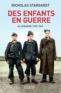Nicholas Stargardt - Des enfants en guerre - Allemagne 1939-1945.