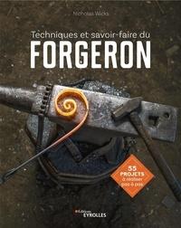 Nicholas Wicks - Techniques et savoir-faire du forgeron - 55 projets à réaliser pas à pas.