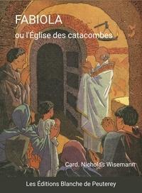 Nicholas Wiseman - Fabiola ou l'Eglise des catacombes.