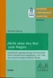 """""""Nicht ohne den Mut zum Wagnis ..."""" - Katholische Jugendseelsorge im Erzbischöflichen Kommissariat Magdeburg 1945-1968. Eine pastoral-zeitgeschichtliche Studie."""