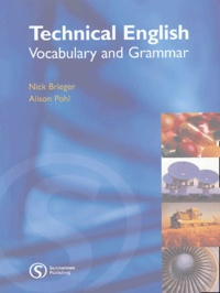 Nick Brieger et Alison Pohl - Technical English - Vocabulary and Grammar.