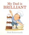 Nick Butterworth - My Dad is Brilliant.