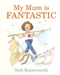 Nick Butterworth - My Mum is Fantastic.