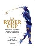Nick Callow - La Ryder Cup - L'histoire intégrale de la plus grande compétition de golf.