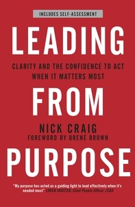 Nick Craig et Brené Brown - Leading from Purpose - Clarity and confidence to act when it matters.