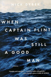 Nick Dybek - When Captain Flint Was Still a Good Man.