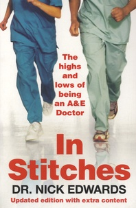 Nick Edwards - In Stitches - The Highs and Lows of Life as an A&E Doctor.