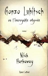 Nick Harkaway - Gonzo Lubitsch ou l'incroyable Odyssée.