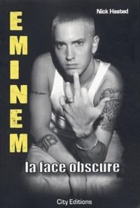 Nick Hasted - Eminem - La face obscure.