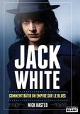 Nick Hasted - Jack White - Comment bâtir un empire sur le blues.