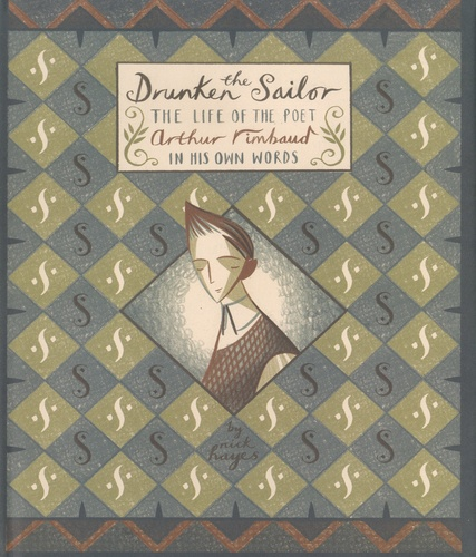 Nick Hayes - The Drunken Sailor - The Life Of The Poet Arthur Rimbaud In His Own Words.