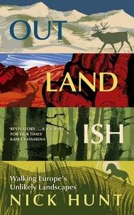 Nick Hunt - Outlandish - Walking Europe's Unlikely Landscapes.