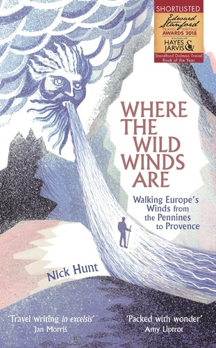 Where the Wild Winds Are. Walking Europe's Winds from the Pennines to Provence