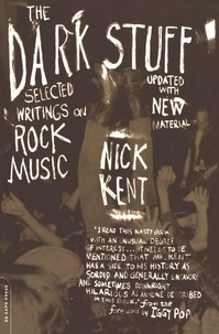Nick Kent et Iggy Pop - The Dark Stuff - Selected Writings On Rock Music Updated Edition.