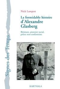 Nick Lampert - La formidable histoire d'Alexandre Glasberg - Résistant, pionnier social, prêtre non-conformiste.