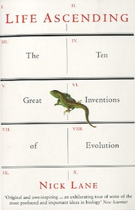 Nick Lane - Life Ascending - The Ten Great Inventions of Evolution.