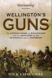 Nick Lipscombe - Wellington's Guns - The Untold Story of Wellington and His Artillery in The Peninsula and at Waterloo.