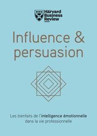 Nick Morgan et Robert Cialdini - Influence & persuasion - Les bienfaits de l'intelligence émotionnelle dans la vie professionnelle.