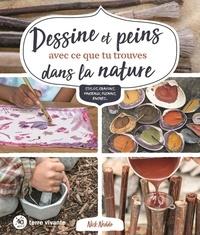 Nick Neddo - Dessine et peins avec ce que tu trouves dans la nature - Stylos, crayons, pinceaux, fusains, encres....