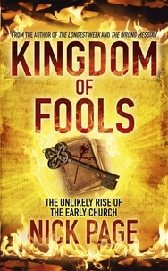 Nick Page - Kingdom of Fools - The Unlikely Rise of the Early Church.