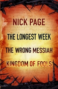 Nick Page - Nick Page: The Longest Week, The Wrong Messiah, Kingdom of Fools.