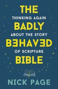 Nick Page - The Badly Behaved Bible - Thinking again about the story of Scripture.