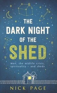 Nick Page - The Dark Night of the Shed - Men, the midlife crisis, spirituality - and sheds.