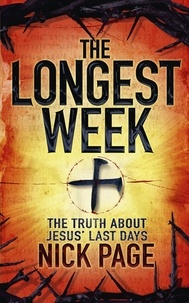 Nick Page - The Longest Week - The truth about Jesus' last days.