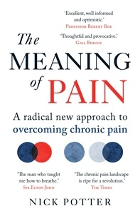 Nick Potter - The Meaning of Pain - A radical new approach to overcoming chronic pain.