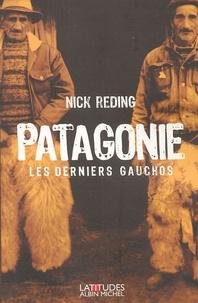 Nick Reding - Patagonie - Les derniers gauchos.
