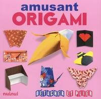 Nick Robinson et Marc Kirschenbaum - Origami amusant.
