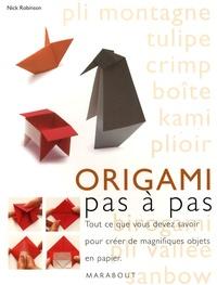 Nick Robinson - Origami pas à pas.