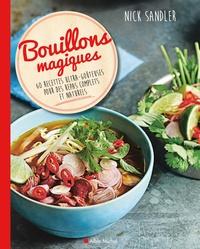 Nick Sandler - Bouillons magiques - 60 recettes ultra-goûteuses pour des repas complets et naturels.