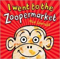 Nick Sharratt - I Went to the Zoopermarket.