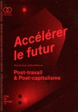 Nick Srnicek et Alex Williams - Accélérer le futur - Post-travail & post-capitalisme.