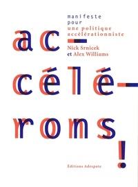 Nick Srnicek et Alex Williams - Accélérons ! manifeste pour une politique accelerationniste.