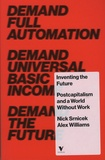 Nick Srnicek et Alex Williams - Inventing the Future - Postcapitalism and a World Without Work.