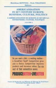 Nick Tiratsoo et Mathias Kipping - Americanisation in 20th Century Europe: business, culture, politics. Volume 2.