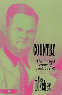 Nick Tosches - Country - The Twisted Roots Of Rock 'n' Roll.