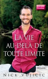 Nick Vujicic - La vie au-delà de toute limite.
