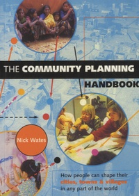 Nick Wates - The Community Planning Handbook - How People Can Shape Their Cities, Towns and Villages in Any Part of the World.