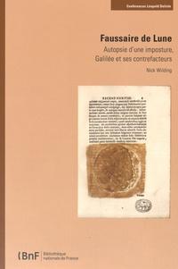 Nick Wilding - Faussaire de Lune - Autopsie d'une imposture, Galilée et ses contrefacteurs.