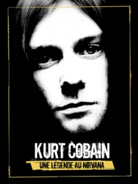 Nick Wise - Kurt Cobain, une légende au Nirvana. 1 DVD
