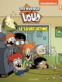 Nickelodeon - Bienvenue chez les Loud Tome 9 : Le squat ultime.