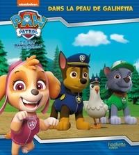 Nickelodeon - Paw Patrol La Pat' Patrouille  : Dans la peau de Galinetta.