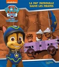 Nickelodeon et Anne Marchand Kalicky - Paw Patrol La Pat' Patrouille  : La Pat' Patrouille sauve les pirates.