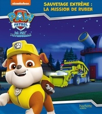 Nickelodeon - Paw Patrol La Pat' Patrouille  : Sauvetage extrême : la mission de Ruben.